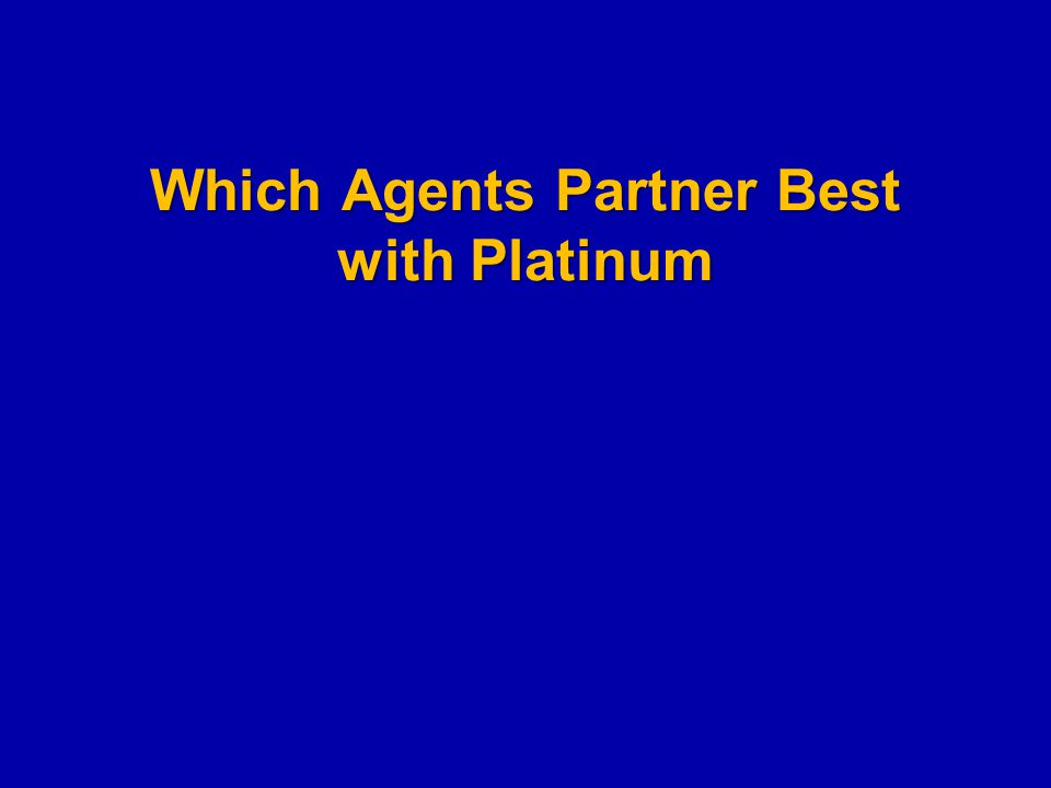Which Agents Partner Best with Platinum