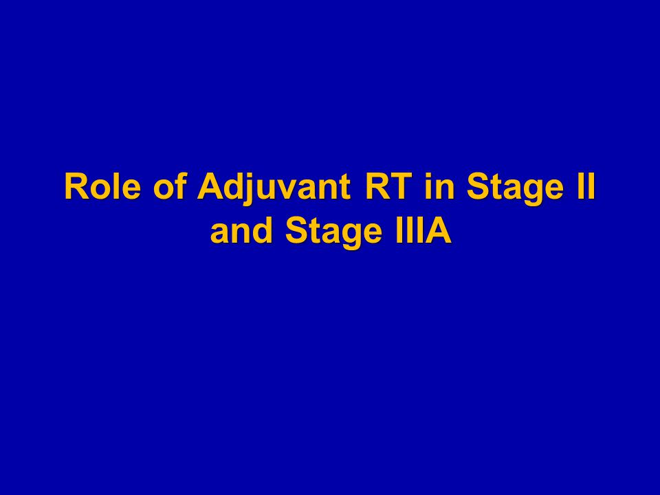 Role of Adjuvant RT in Stage II and Stage IIIA