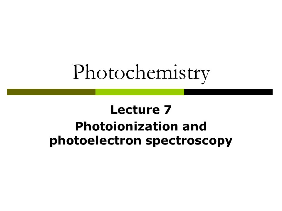 Lecture 7 Photoionization and photoelectron spectroscopy
