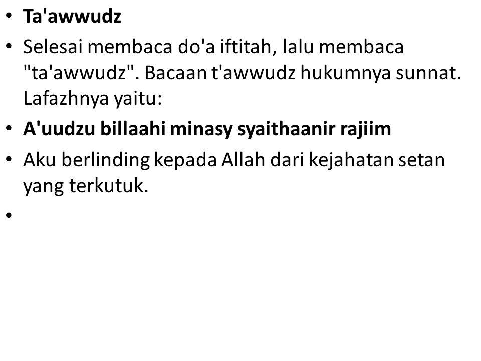 Ta awwudz Selesai membaca do a iftitah, lalu membaca ta awwudz . Bacaan t awwudz hukumnya sunnat. Lafazhnya yaitu: