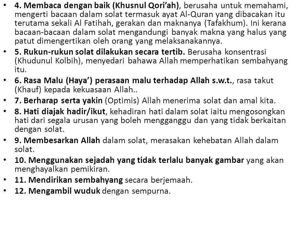 4. Membaca dengan baik (Khusnul Qori'ah), berusaha untuk memahami, mengerti bacaan dalam solat termasuk ayat Al-Quran yang dibacakan itu terutama sekali Al Fatihah, gerakan dan maknanya (Tafakhum). Ini kerana bacaan-bacaan dalam solat mengandungi banyak makna yang halus yang patut dimengertikan oleh orang yang melaksanakannya.