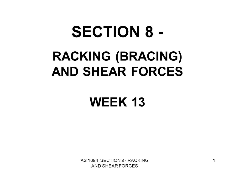 SECTION 8 - RACKING (BRACING) AND SHEAR FORCES WEEK 13