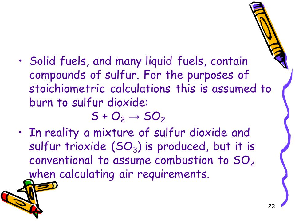 Solid fuels, and many liquid fuels, contain compounds of sulfur