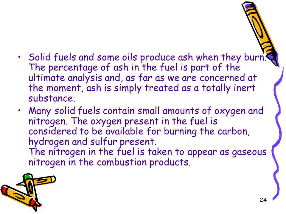 Solid fuels and some oils produce ash when they burn