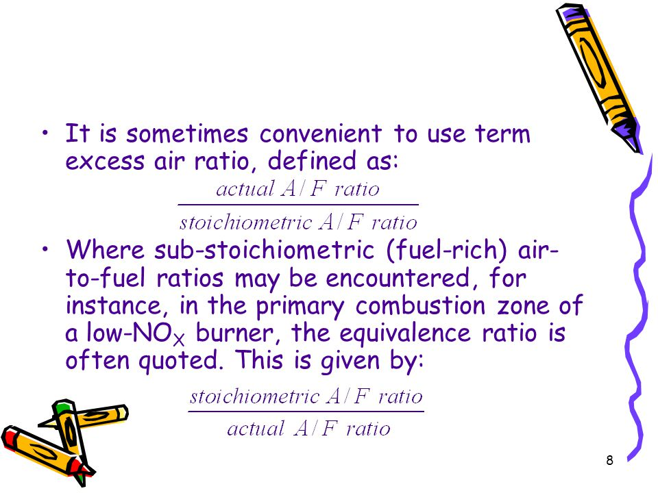 It is sometimes convenient to use term excess air ratio, defined as:
