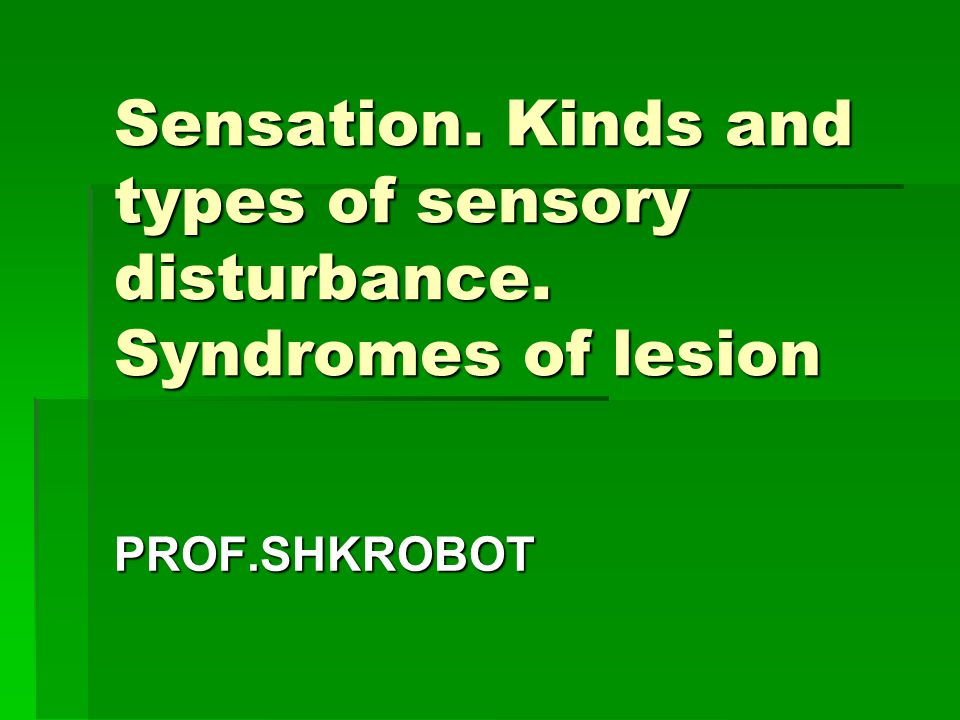 Sensation. Kinds and types of sensory disturbance. Syndromes of lesion
