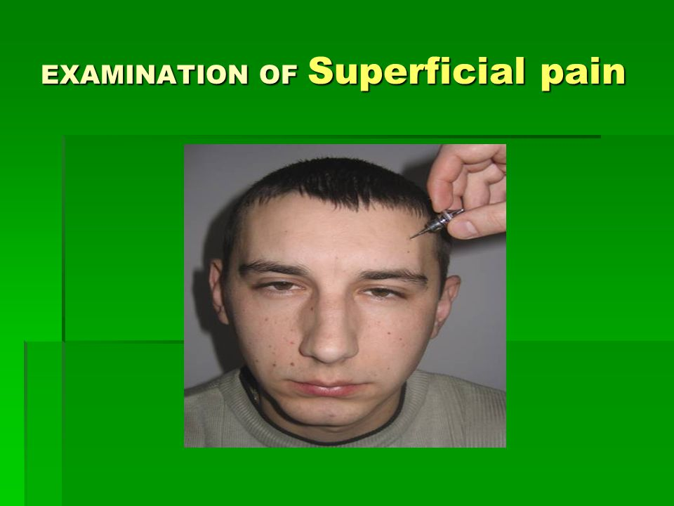 EXAMINATION OF Superficial pain