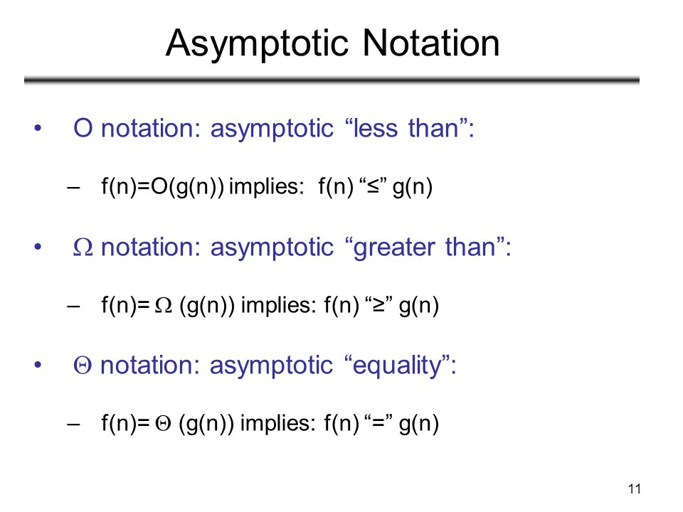 Asymptotic Notation O notation: asymptotic less than :