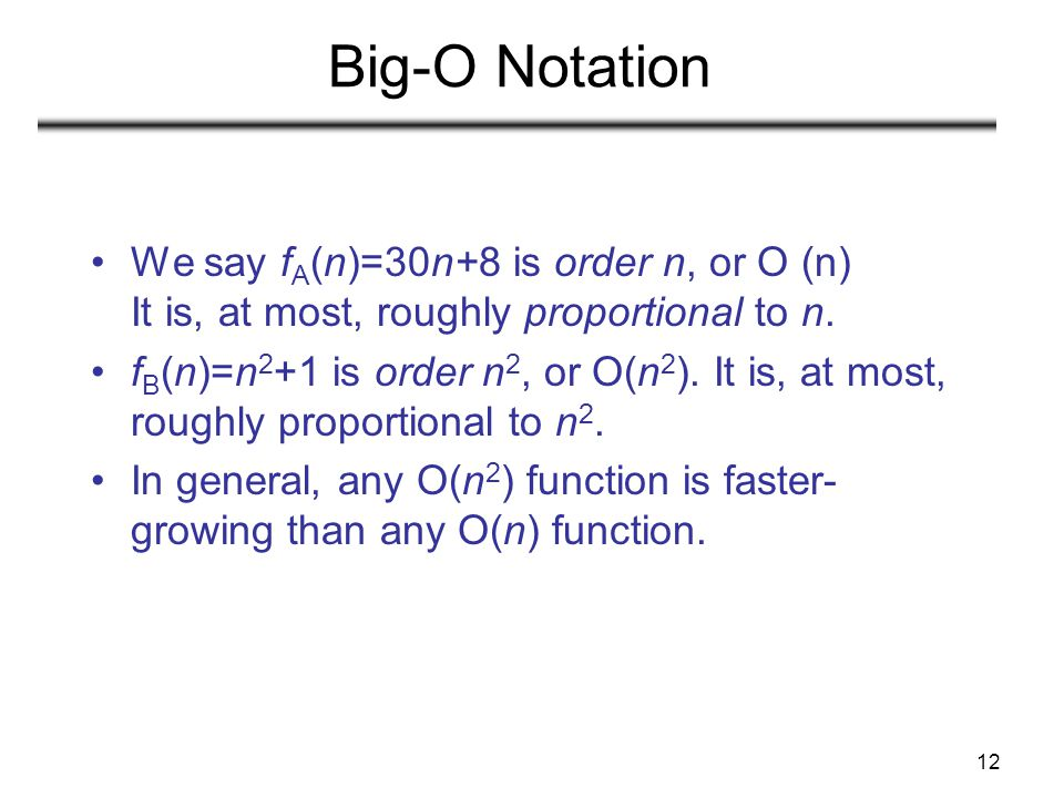 Big-O Notation We say fA(n)=30n+8 is order n, or O (n) It is, at most, roughly proportional to n.