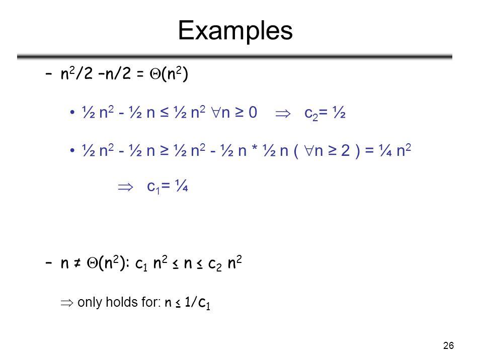 Examples n2/2 –n/2 = (n2) ½ n2 - ½ n ≤ ½ n2 n ≥ 0  c2= ½