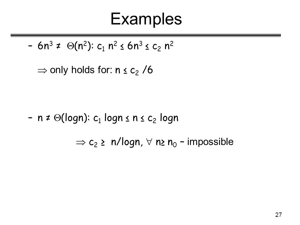 Examples 6n3 ≠ (n2): c1 n2 ≤ 6n3 ≤ c2 n2  only holds for: n ≤ c2 /6