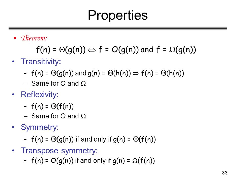 Properties Theorem: f(n) = (g(n))  f = O(g(n)) and f = (g(n))