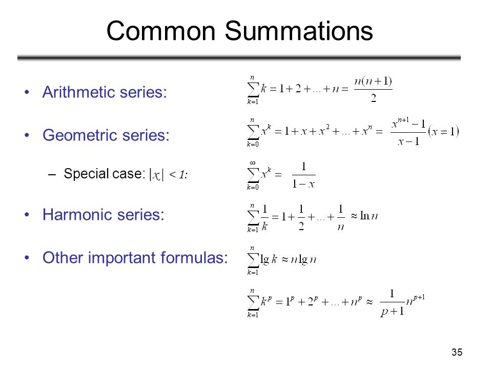 Common Summations Arithmetic series: Geometric series: