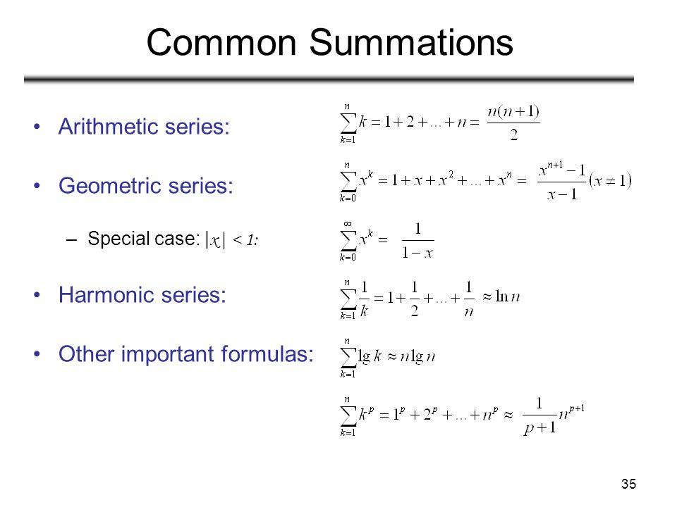 Common Summations Arithmetic series: Geometric series: