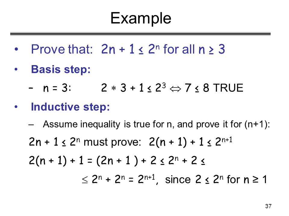 Example Prove that: 2n + 1 ≤ 2n for all n ≥ 3 Basis step: