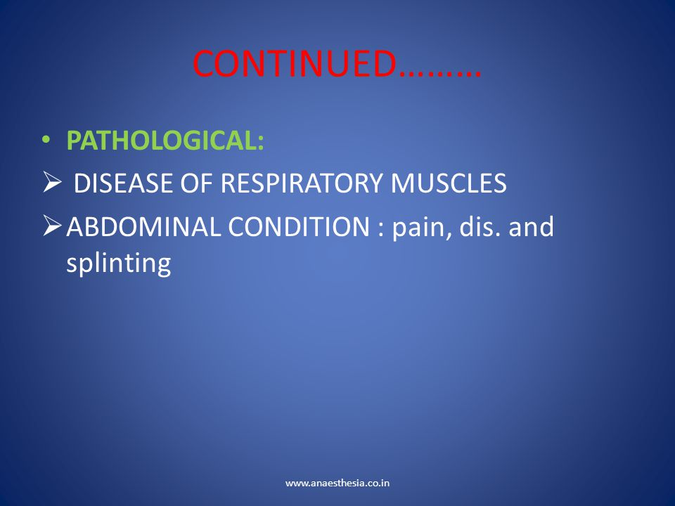 CONTINUED……… PATHOLOGICAL: DISEASE OF RESPIRATORY MUSCLES