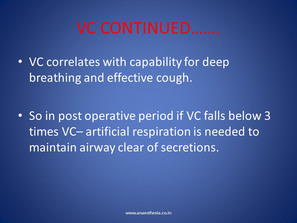 VC CONTINUED……. VC correlates with capability for deep breathing and effective cough.