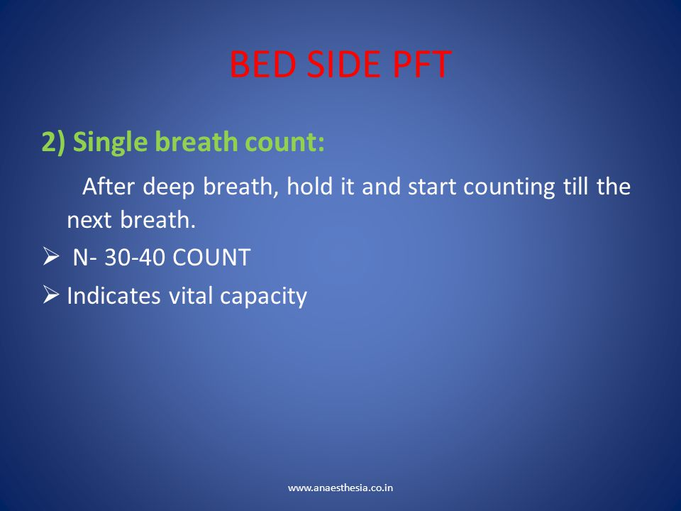 BED SIDE PFT 2) Single breath count: