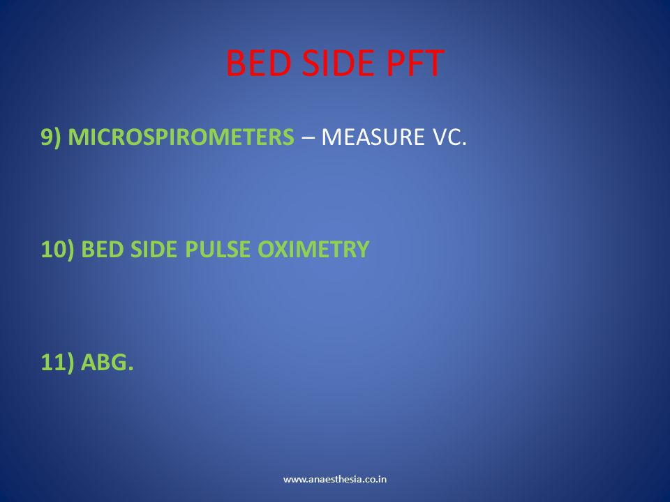 BED SIDE PFT 9) MICROSPIROMETERS – MEASURE VC. 10) BED SIDE PULSE OXIMETRY 11) ABG.