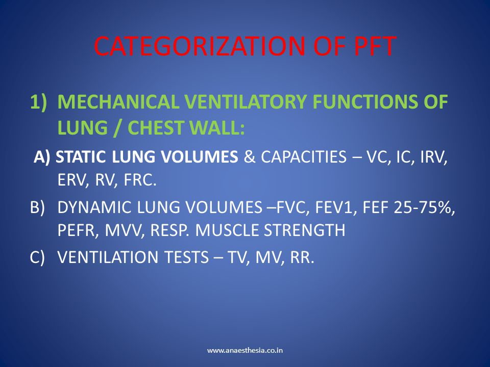 CATEGORIZATION OF PFT MECHANICAL VENTILATORY FUNCTIONS OF LUNG / CHEST WALL: A) STATIC LUNG VOLUMES & CAPACITIES – VC, IC, IRV, ERV, RV, FRC.