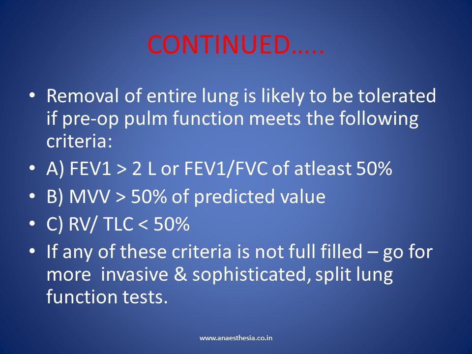 CONTINUED….. Removal of entire lung is likely to be tolerated if pre-op pulm function meets the following criteria: