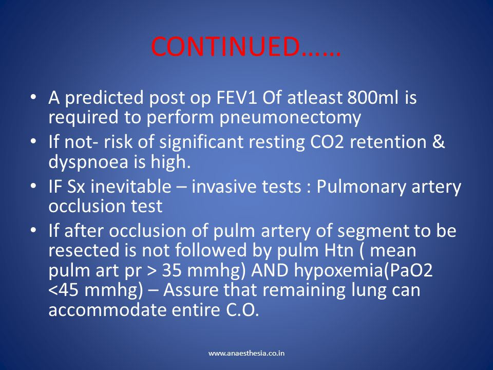 CONTINUED…… A predicted post op FEV1 Of atleast 800ml is required to perform pneumonectomy.
