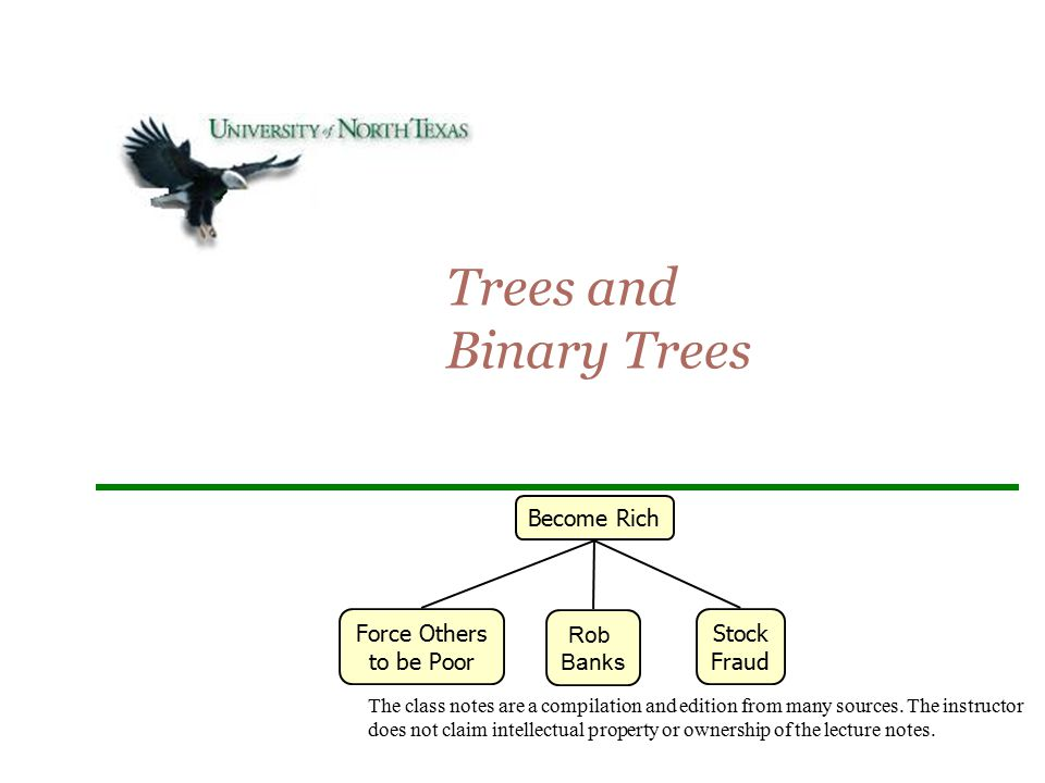 Trees and Binary Trees Become Rich Force Others to be Poor Rob Banks