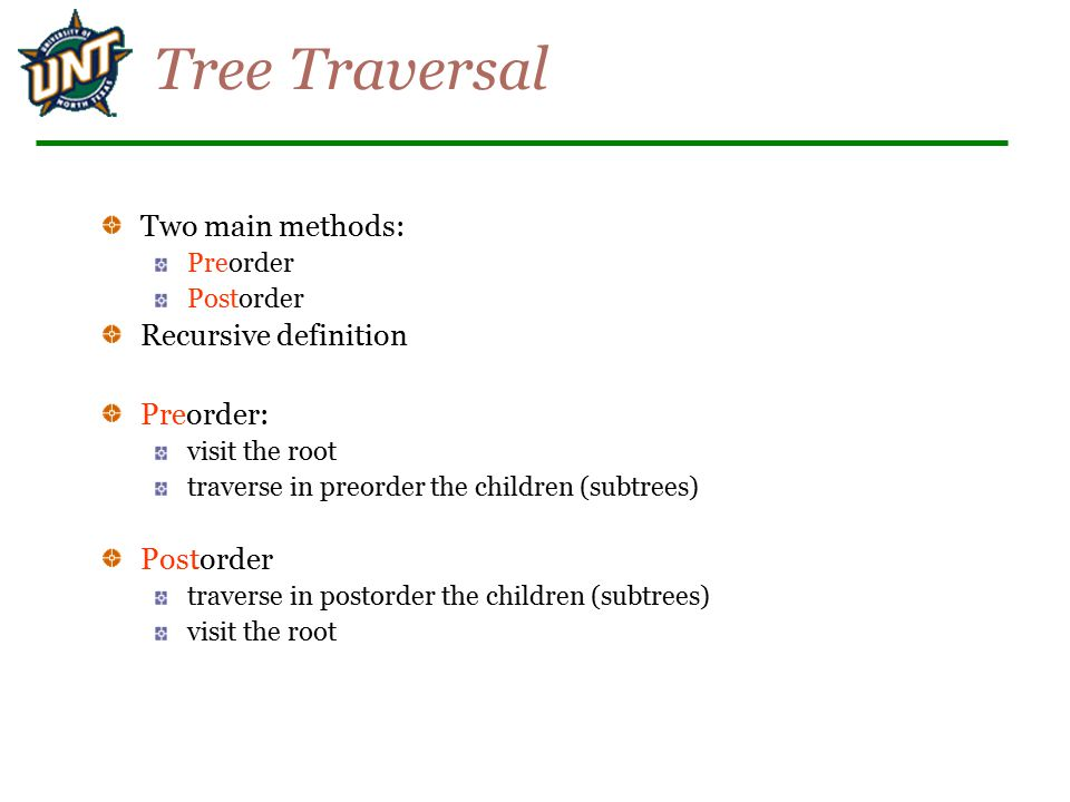 Tree Traversal Two main methods: Recursive definition Preorder: