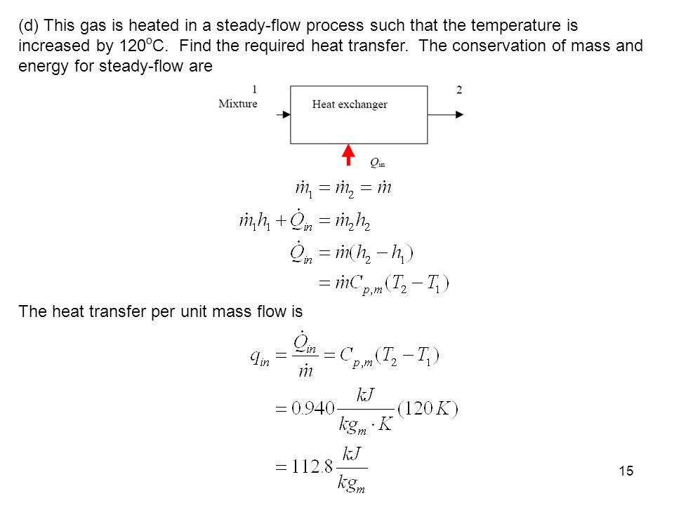 (d) This gas is heated in a steady-flow process such that the temperature is increased by 120oC. Find the required heat transfer. The conservation of mass and energy for steady-flow are