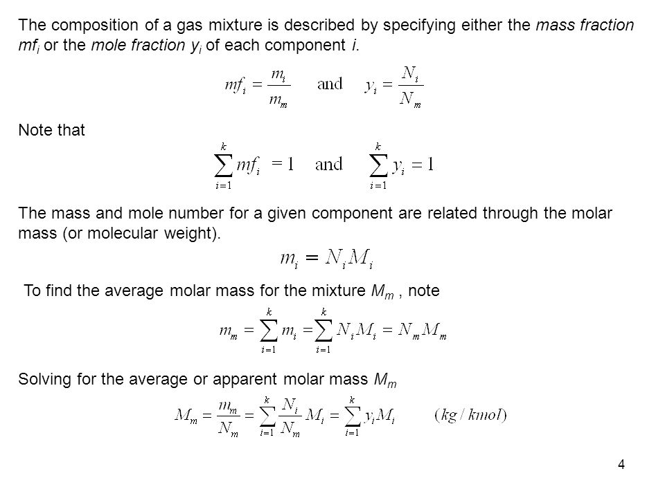 The composition of a gas mixture is described by specifying either the mass fraction mfi or the mole fraction yi of each component i.