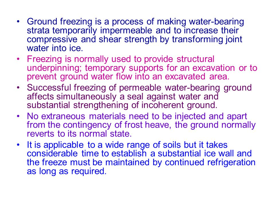 Ground freezing is a process of making water-bearing strata temporarily impermeable and to increase their compressive and shear strength by transforming joint water into ice.