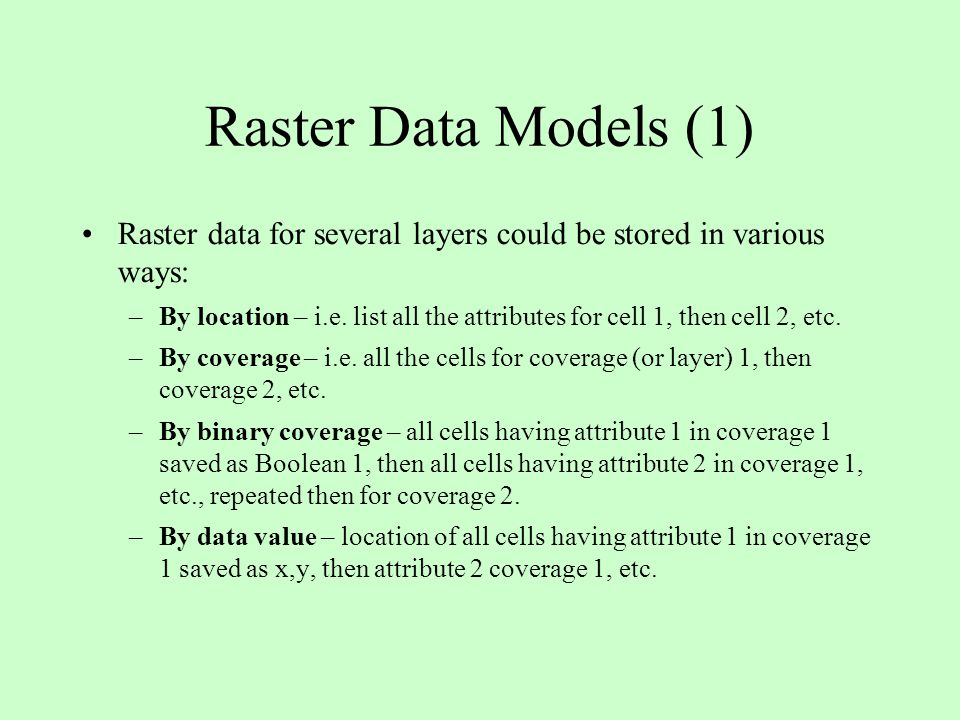 Raster Data Models (1) Raster data for several layers could be stored in various ways: