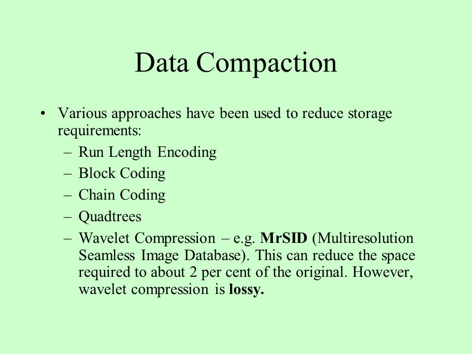 Data Compaction Various approaches have been used to reduce storage requirements: Run Length Encoding.
