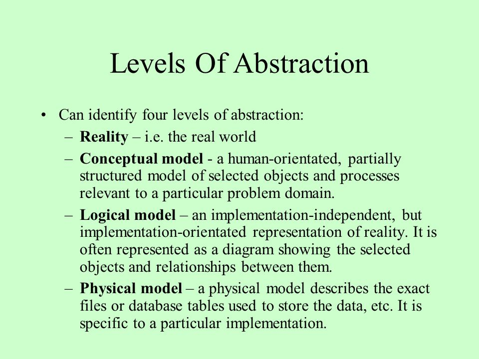 Levels Of Abstraction Can identify four levels of abstraction:
