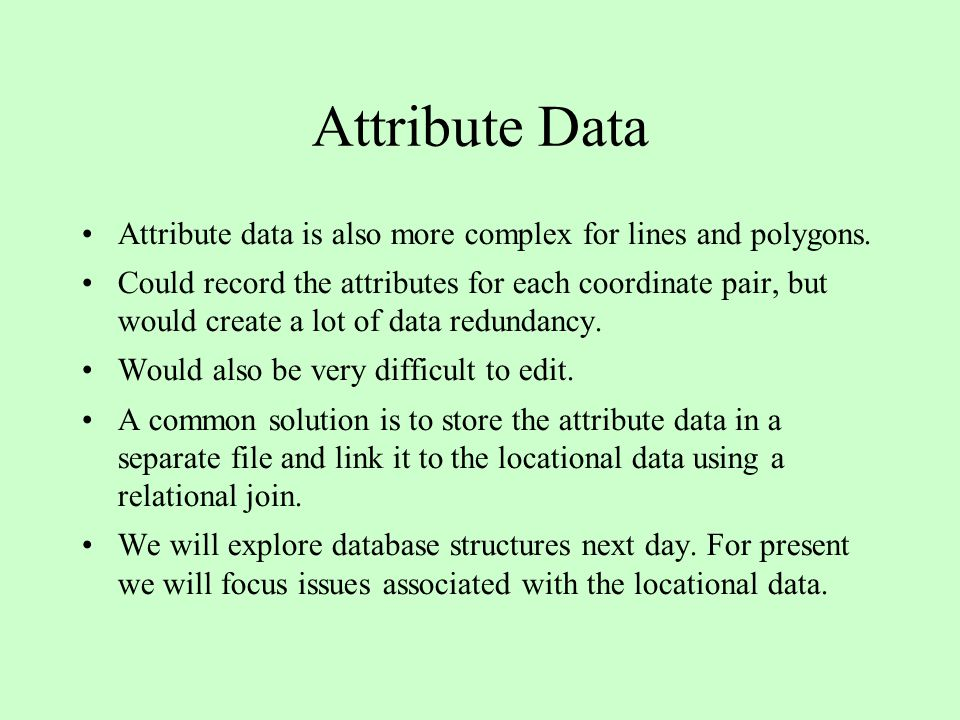Attribute Data Attribute data is also more complex for lines and polygons.