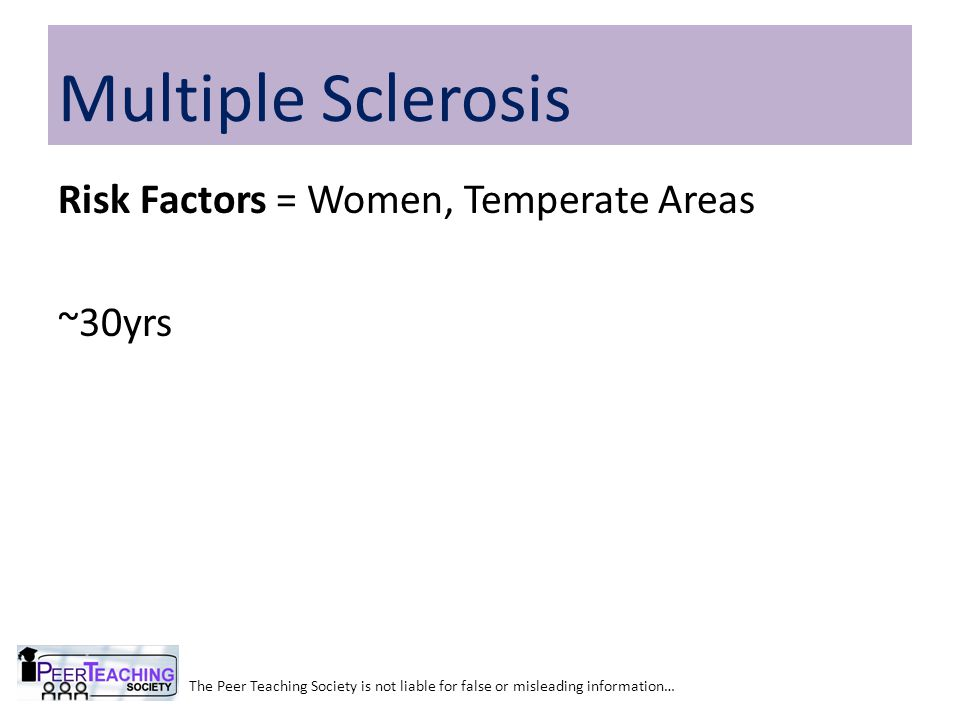 Multiple Sclerosis Risk Factors = Women, Temperate Areas ~30yrs