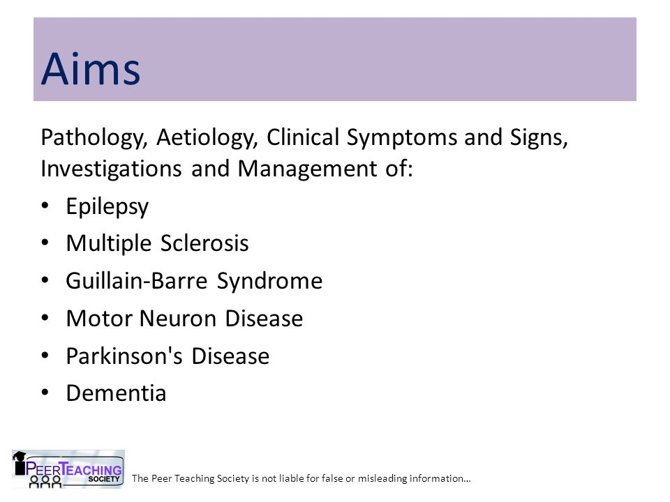 Aims Pathology, Aetiology, Clinical Symptoms and Signs, Investigations and Management of: Epilepsy.