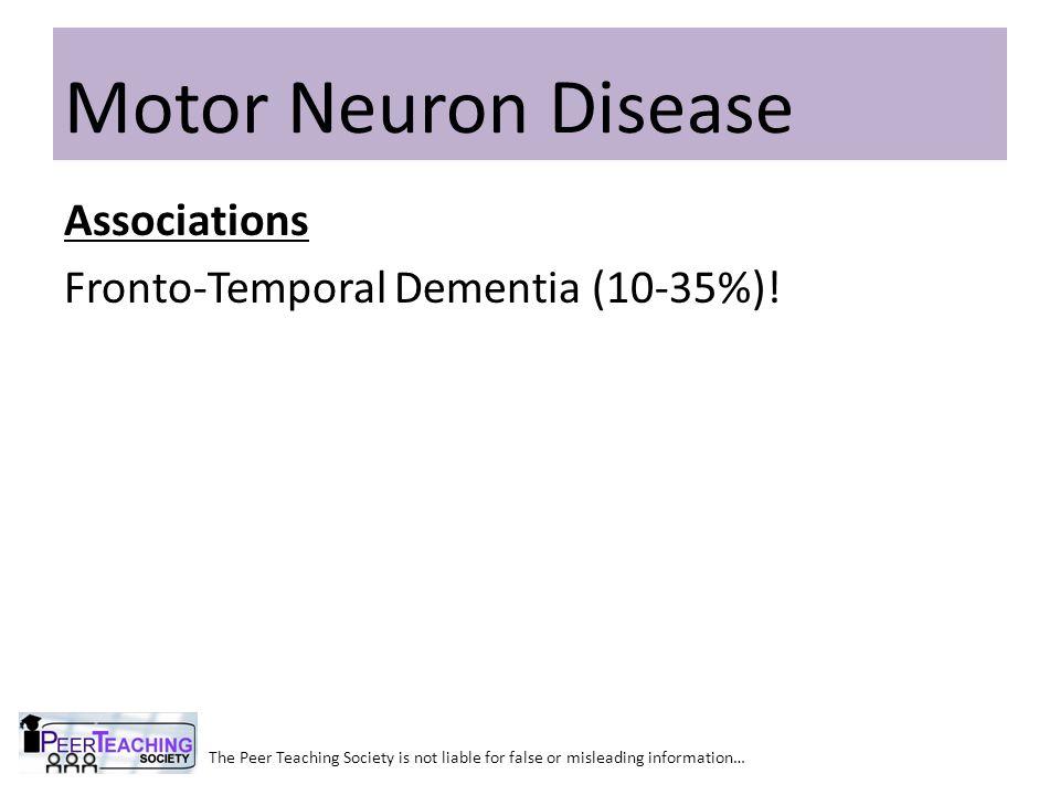 Motor Neuron Disease Associations Fronto-Temporal Dementia (10-35%)!
