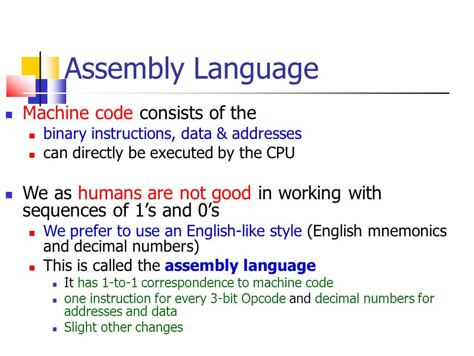 Assembly Language Machine code consists of the