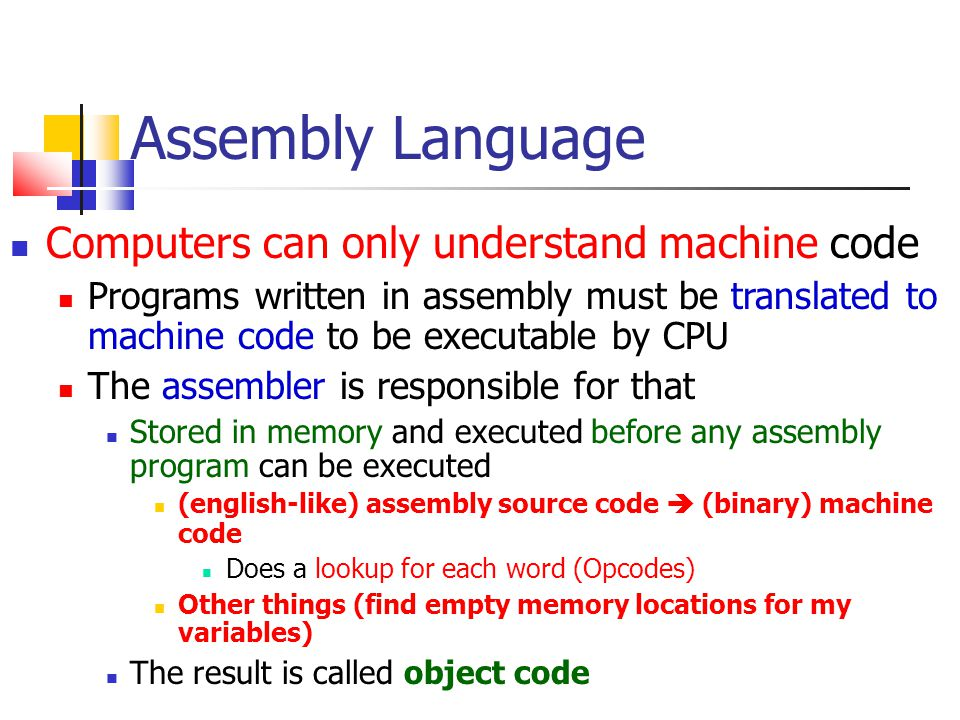 Assembly Language Computers can only understand machine code