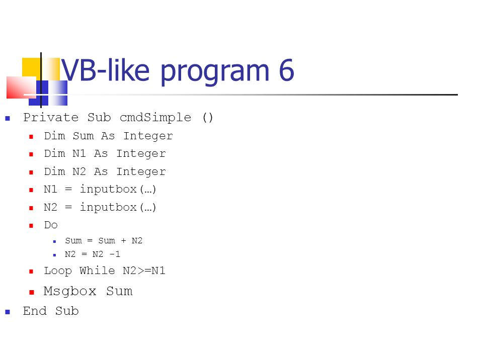 VB-like program 6 Msgbox Sum Private Sub cmdSimple () End Sub