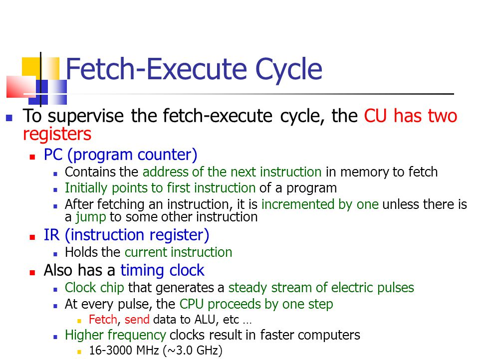 Fetch-Execute Cycle To supervise the fetch-execute cycle, the CU has two registers. PC (program counter)