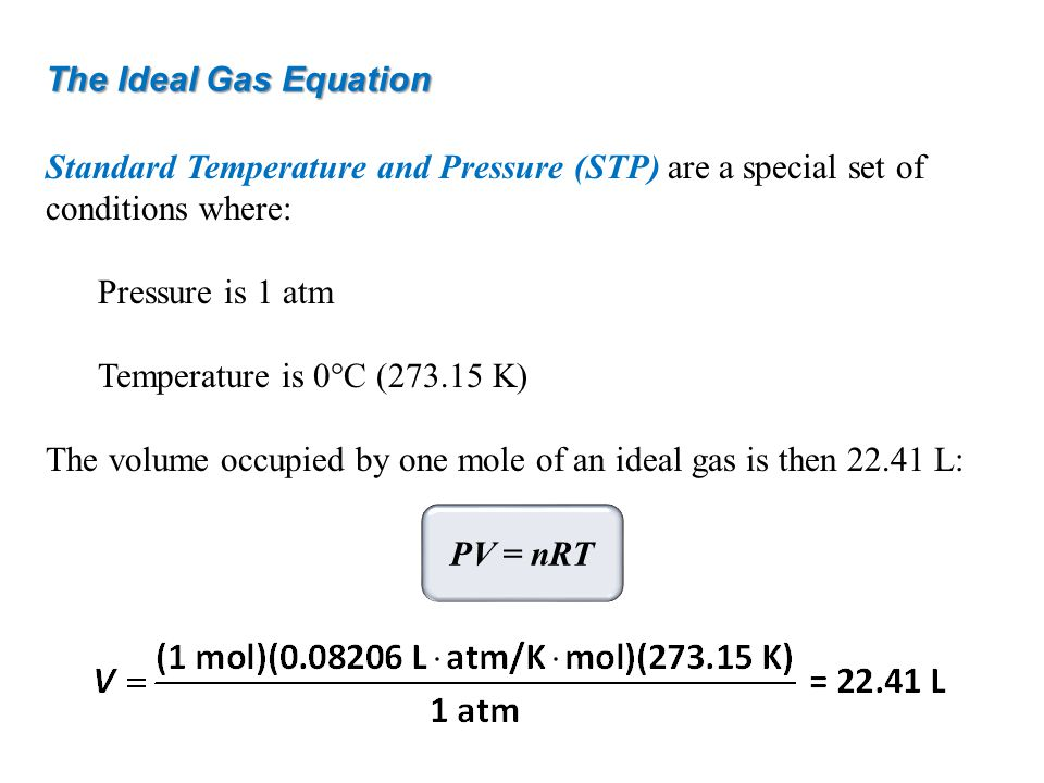 The Ideal Gas Equation Standard Temperature and Pressure (STP) are a special set of conditions where: