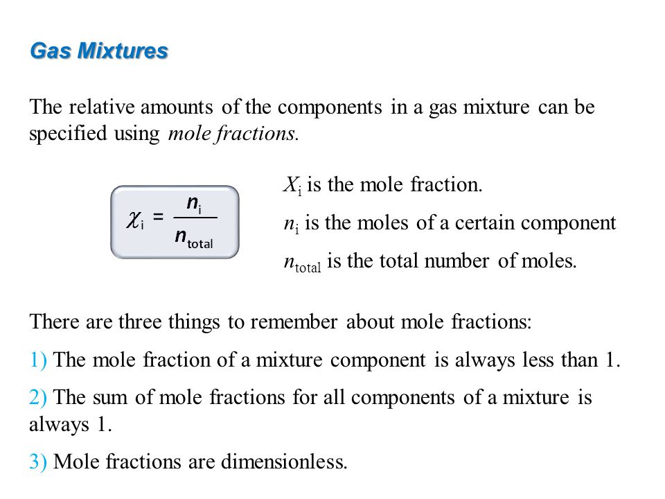 Gas Mixtures The relative amounts of the components in a gas mixture can be specified using mole fractions.
