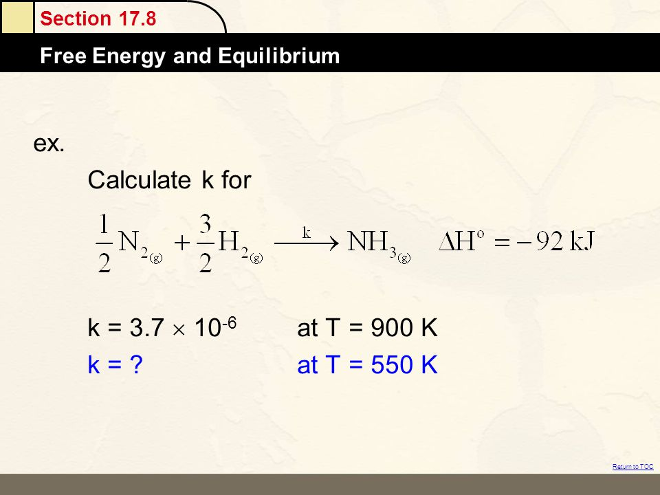 ex. Calculate k for k = 3.7  10-6 at T = 900 K k = at T = 550 K
