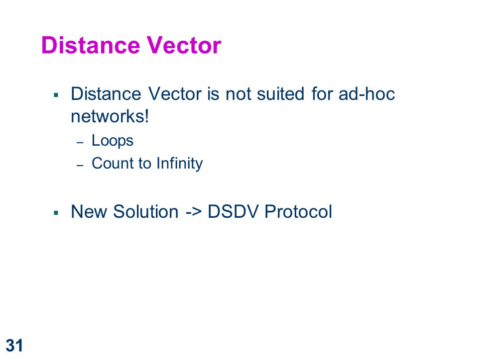Distance Vector Distance Vector is not suited for ad-hoc networks!