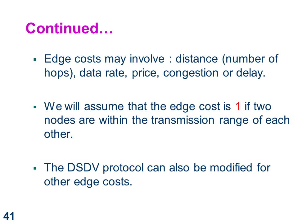 Continued… Edge costs may involve : distance (number of hops), data rate, price, congestion or delay.