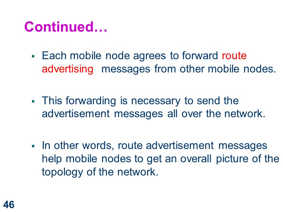Continued… Each mobile node agrees to forward route advertising messages from other mobile nodes.