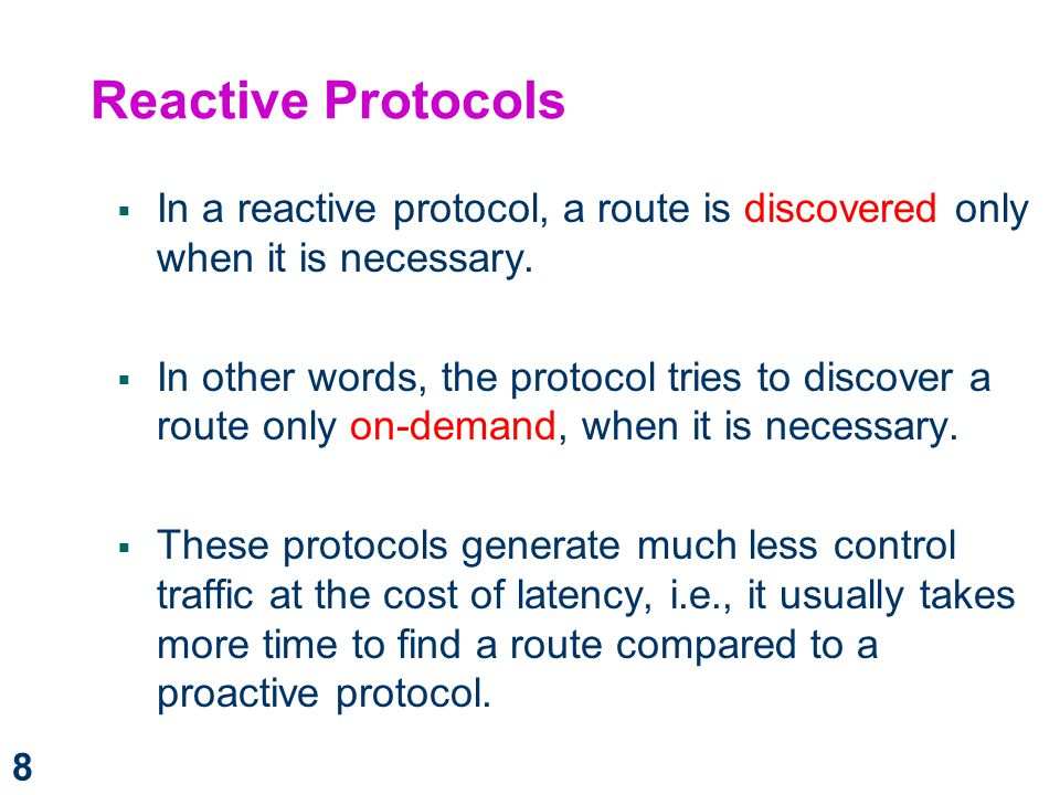 Reactive Protocols In a reactive protocol, a route is discovered only when it is necessary.