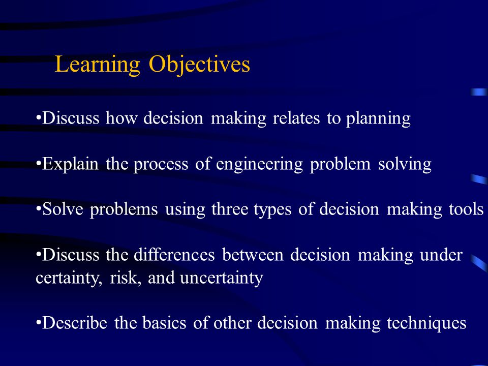 Learning Objectives Discuss how decision making relates to planning